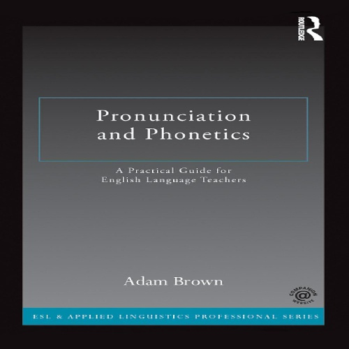 کتاب آموزش آواشناسی و تلفظ Pronunciation and Phonetics: A Practical Guide for English Language Teachers